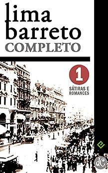 """Lima Barreto Completo I: Sátiras e Romances Completos. Inclui """"Triste fim de Policarpo Quaresma"""", """"Os Bruzundangas"""" e mais 6 obras (Edição Definitiva) por [Lima Barreto]"""