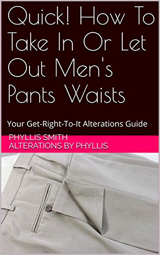Quick! How To Take In Or Let Out Men's Pants Waists: Your Get-Right-To-It Alterations Guide (English Edition)