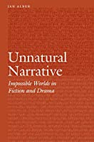 Unnatural Narrative: Impossible Worlds in Fiction and Drama (Frontiers of Narrative)