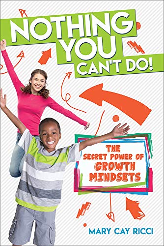 Book: Nothing You Can't Do! - The Secret Power of Growth Mindsets by Mary Cay Ricci