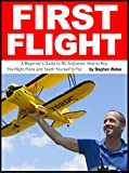 First Flight: A Beginner's Guide to RC Airplanes: How to Buy the Right Plane and Teach Yourself to Fly!
