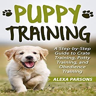 Puppy Training: A Step-by-Step Guide to Crate Training, Potty Training, and Obedience Training audiobook cover art