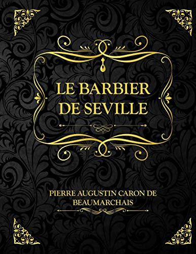 Le Barbier de Séville: Pièce de théâtre de Pierre-Augustin Caron de Beaumarchais