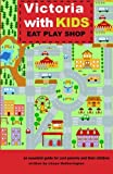 Victoria with Kids, Eat Play Shop: an essential guide for cool parents and their children