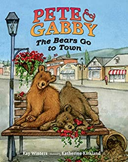 Pete & Gabby: The Bears Go to Town by [Kay Winters, Katherine Kirkland]