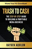Trash To Cash: The Step-by-Step Guide to Building a Profitable Media Business. (English Edition)
