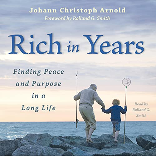 Rich in Years Audiobook By Johann Christoph Arnold cover art