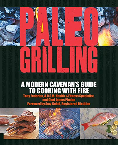 Paleo Grilling: A Modern Caveman's Guide to Cooking with Fire (English Edition)