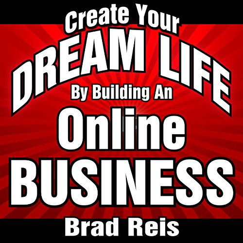 Create Your DREAM LIFE By Building An ONLINE BUSINESS audiobook cover art