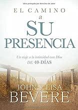 El camino a su presencia / Pathway to His Presence: Un viaje a la intimidad con Dios de 40 días (Spanish Edition)