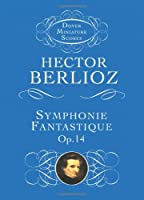 Berlioz: Symphonie Fantastique: (Episode in the Life of an Artist) : Op. 14 (Dover Miniature Scores)