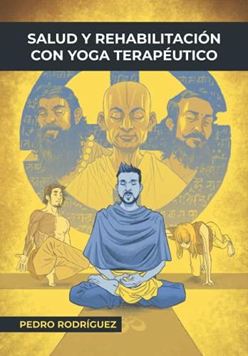 Salud y Rehabilitación con Yoga Terapéutico.: Fundamentos para YT. Volumen 2 (Gold Edition) (Fundamentos para un Yoga Terapéutico y Meditación)