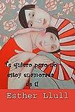 Te quiero pero no estoy enamorada de ti (El lado romántico) (Spanish Edition)