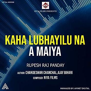 Kaha Lubhayilu Na a Maiya