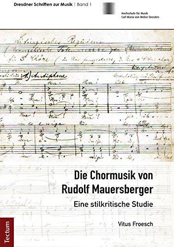Die Chormusik von Rudolf Mauersberger: Eine stilkritische Studie (Dresdner Schriften zur Musik 1)