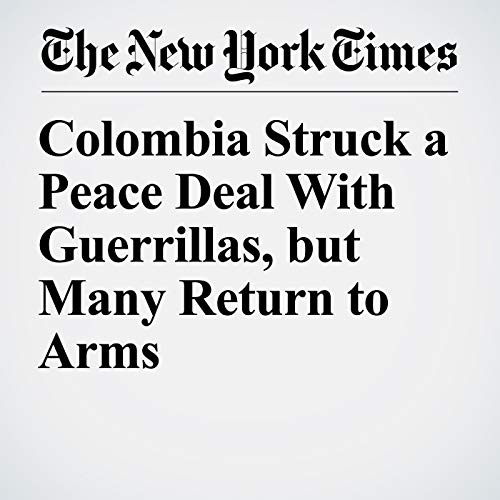 Colombia Struck a Peace Deal With Guerrillas, but Many Return to Arms copertina