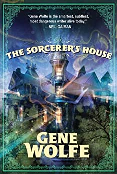 The Sorcerer's House by [Gene Wolfe]
