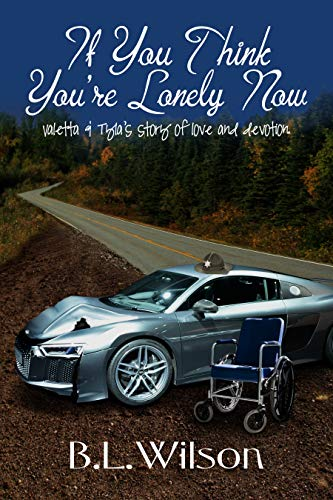 Book: If You Think You're Lonely Now - Valetta & Tyla's story of love and devotion (Forever Woman Book 10) by BL Wilson