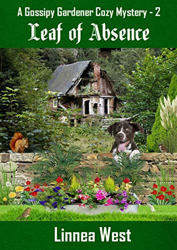 Leaf of Absence (A Gossipy Gardener Cozy Mystery Book 2) by [Linnea West]