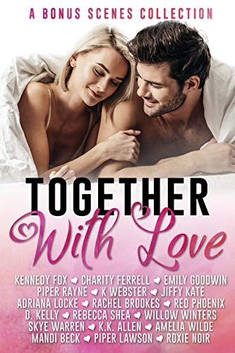 Together with Love: Bonus Scenes Collection by [Kennedy  Fox, Charity Ferrell, Emily Goodwin, Piper Rayne, K Webster, Jiffy Kate, Adriana Locke, Rachel Brookes, Red Phoenix, D. Kelly, Rebecca Shea, Willow Winters, Skye Warren, K.K. Allen, Amelia Wilde, Mandi Beck, Piper Lawson, Roxie Noir]