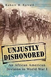 Unjustly Dishonored: An African American Division in World War I (Volume 1) (American Military Experience)