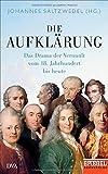 Die Aufklärung: Das Drama der Vernunft vom 18. Jahrhundert bis heute - Ein SPIEGEL-Buch - Johannes Saltzwedel