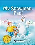 My Snowman, Paul (bedtime story, children's picture book, preschool, kids, kindergarten, ages 2 5):...