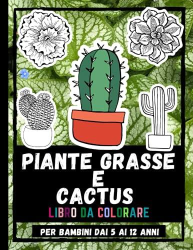 Piante Grasse E Cactus Libro Da Colorare Per Bambini Dai 5 Ai 12 Anni: Disegni Da Colorare Di Cactus E Piante Grasse Adorabili E Rilassanti