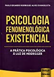 Psicologia Fenomenológica Existencial - A Prática Psicológica à Luz de Heidegger