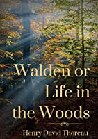 Walden or Life in the Woods: a book by transcendentalist Henry David Thoreau