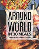 Around the World in 30 Meals: Well-Loved Recipes All Over the World