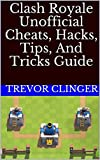 Clash Royale Unofficial Cheats, Hacks, Tips, And Tricks Guide (English...
