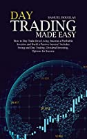 Day Trading Made Easy: How to Day Trade for a Living, become a Profitable Investor and Build a Passive Income! Includes Swing and Day Trading, Dividend Investing, Options for Income