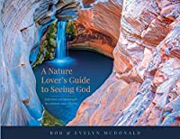 A Nature Lover's Guide to Seeing God: Reflections and photographs by a biologist and a pilgrim