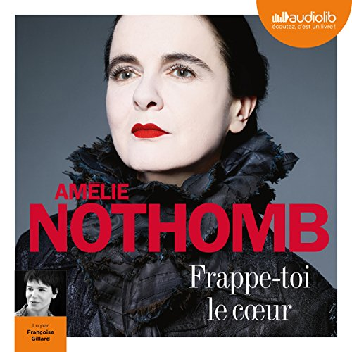 Frappe-toi le cœur                   De :                                                                                                                                 Amélie Nothomb                               Lu par :                                                                                                                                 Françoise Gillard                      Durée : 2 h et 47 min     166 notations     Global 4,3