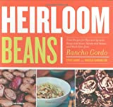 Heirloom Beans: Great Recipes for Dips and Spreads, Soups and Stews, Salads and Salsas, and Much...