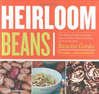 Heirloom Beans  Great Recipes for Dips and Spreads Soups and Stews Salads and Salsas and Much More from Rancho Gordo