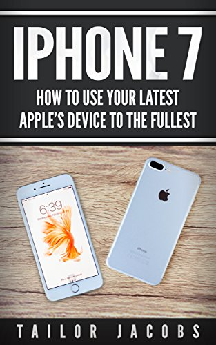 iPhone 7: How to use your latest Apple device to the fullest (English Edition)