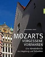 Mozarts vergessene Vorfahren: Eine Kuenstlerfamilie aus Augsburg und Schwaben