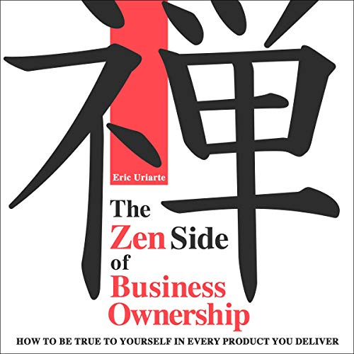 The Zen Side of Business Ownership Audiobook By Eric Uriarte cover art