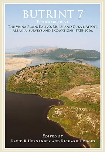 Butrint 7: Beyond Butrint: The Vrina Plain, Kalivo, Mursi and Cuka E Aitoit, Albania. Surveys and Excavations, 1928-2016 (Butrint Archaeological Monographs)
