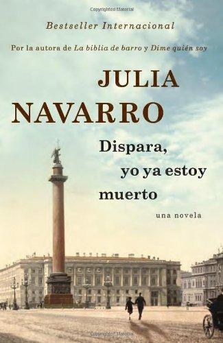 By Julia Navarro - Dispara, yo ya estoy muerto (Vintage Espanol) (Spanish Edition) (8/18/13)