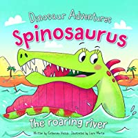 Spinosaurus: The Roaring River (Dinosaur Adventures)