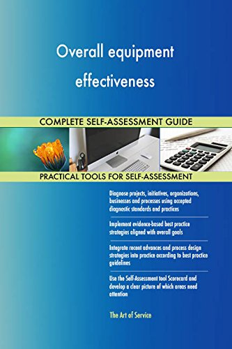 Overall equipment effectiveness All-Inclusive Self-Assessment - More than 690 Success Criteria, Instant Visual Insights, Comprehensive Spreadsheet Dashboard, Auto-Prioritized for Quick Results