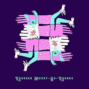 Rougher Merry-Go-Rounds