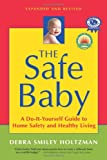 Holtzman, D: Safe Baby: A Do-it-Yourself Guide to Home Safety & Healthy Living: Expanded & Revised Edition