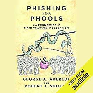 Phishing for Phools     The Economics of Manipulation and Deception              By:                                                                                                                                 George A. Akerlof,                                                                                        Robert J. Shiller                               Narrated by:                                                                                                                                 Bronson Pinchot                      Length: 7 hrs and 11 mins     10 ratings     Overall 3.5
