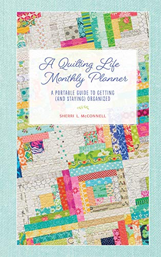 Compare Textbook Prices for A Quilting Life Monthly Planner: A Portable Guide to Getting and Staying Organized  ISBN 9781683561057 by Sherri L McConnell