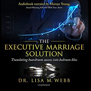 The Executive Marriage Solution     Translating Boardroom Success into Bedroom Bliss              By:                                                                                                                                 Dr. Lisa M. Webb MBA MPH                               Narrated by:                                                                                                                                 Marnye Young                      Length: 3 hrs and 51 mins     Not rated yet     Overall 0.0