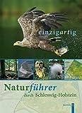 einzigARTig. Naturführer durch Schleswig-Holstein